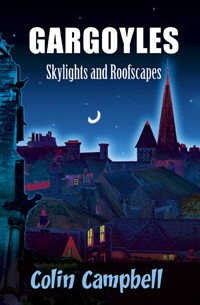 Gargoyles - Skylights and Roofscapes by Colin Campbell
